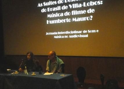 """Tatyana de Alencar Jacques (""""As Suítes do Descobrimento do Brasil de Villa-Lobos: música do filme de Humberto Mauro?"""") e Carlos Eduardo (Cadu) Pereira."""